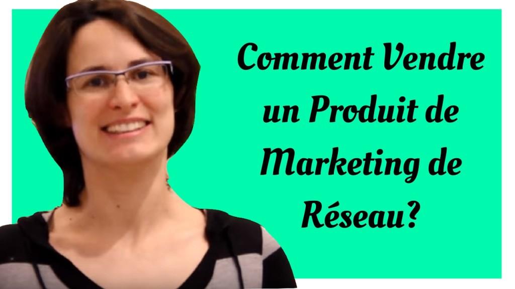 Comment Vendre un Produit de Marketing de Réseau